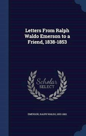 Letters from Ralph Waldo Emerson to a Friend, 1838-1853 af Ralph Waldo 1803-1882 Emerson