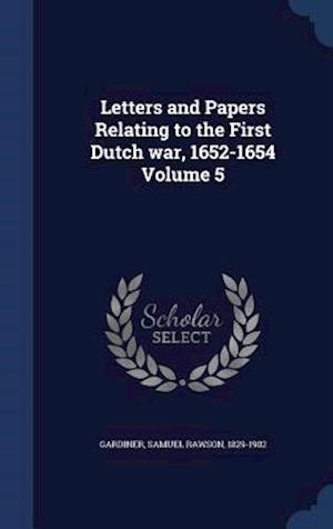 Letters and Papers Relating to the First Dutch War, 1652-1654 Volume 5 af Samuel Rawson 1829-1902 Gardiner