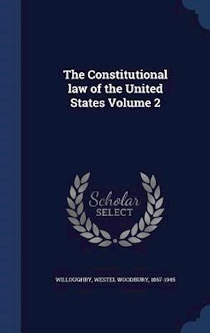 The Constitutional Law of the United States Volume 2 af Westel Woodbury 1867-1945 Willoughby