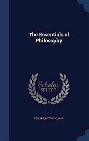 The Essentials of Philosophy af Roy Wood 1880- Sellars