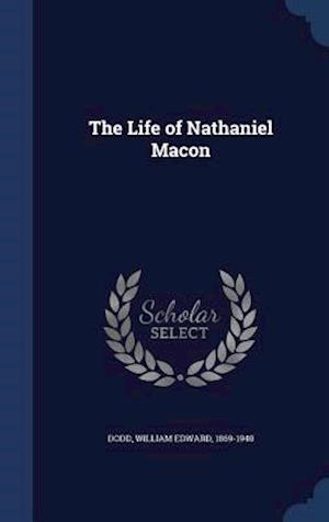 The Life of Nathaniel Macon af William Edward 1869-1940 Dodd