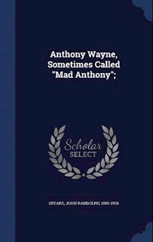 Anthony Wayne, Sometimes Called Mad Anthony; af John Randolph 1850-1936 Spears