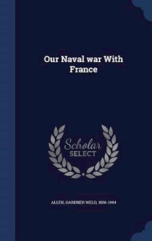 Our Naval War with France af Gardner Weld 1856-1944 Allen