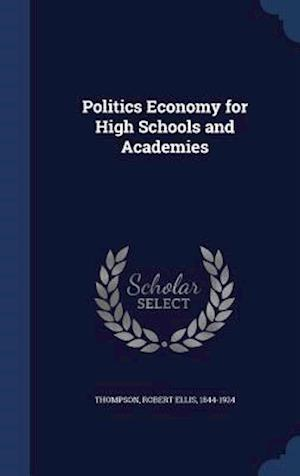 Politics Economy for High Schools and Academies af Robert Ellis 1844-1924 Thompson