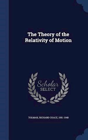 The Theory of the Relativity of Motion af Richard Chace 1881-1948 Tolman