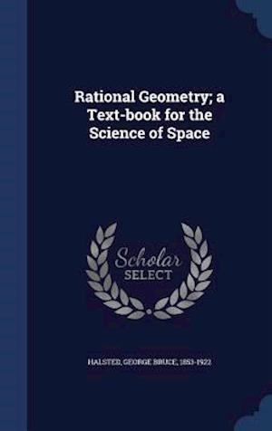 Rational Geometry; A Text-Book for the Science of Space af George Bruce 1853-1922 Halsted