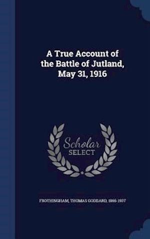 A True Account of the Battle of Jutland, May 31, 1916 af Thomas Goddard 1865-1937 Frothingham