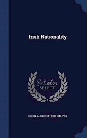 Irish Nationality af Alice Stopford 1848-1929 Green