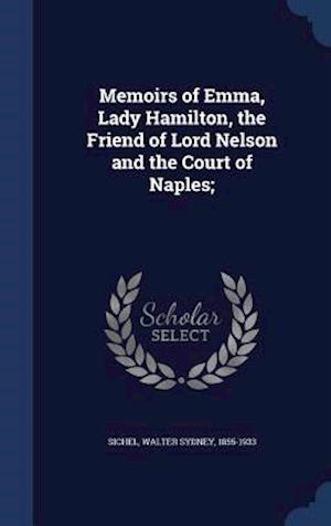 Memoirs of Emma, Lady Hamilton, the Friend of Lord Nelson and the Court of Naples; af Walter Sydney 1855-1933 Sichel