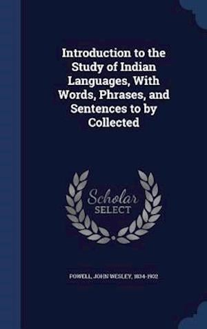 Introduction to the Study of Indian Languages, with Words, Phrases, and Sentences to by Collected af John Wesley 1834-1902 Powell