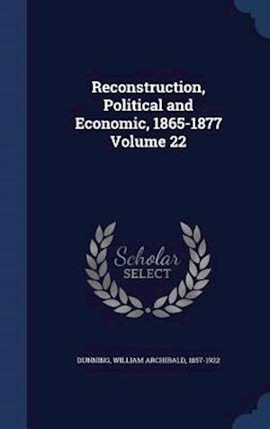 Reconstruction, Political and Economic, 1865-1877 Volume 22 af William Archibald 1857-1922 Dunning