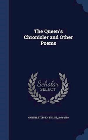 The Queen's Chronicler and Other Poems af Stephen Lucius 1864-1950 Gwynn