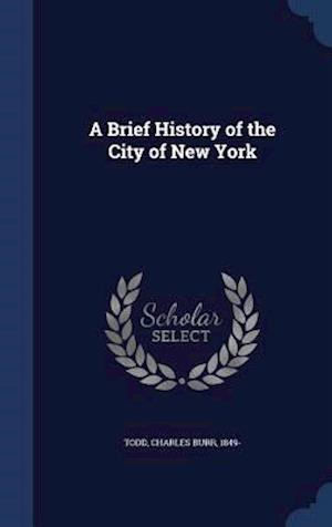 A Brief History of the City of New York af Charles Burr 1849- Todd