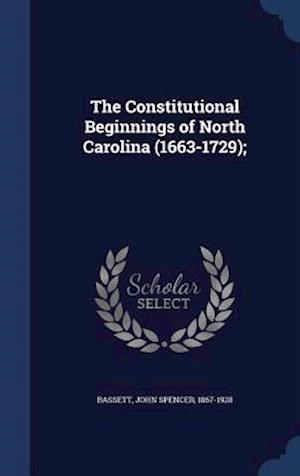 The Constitutional Beginnings of North Carolina (1663-1729); af John Spencer 1867-1928 Bassett