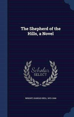 The Shepherd of the Hills, a Novel af Harold Bell 1872-1944 Wright