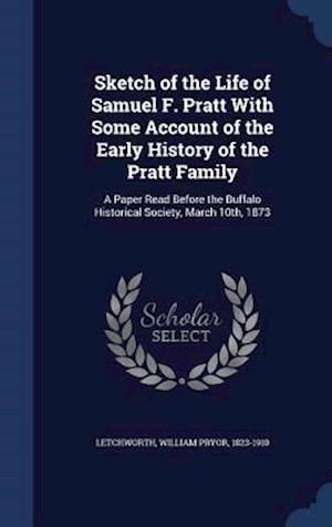 Sketch of the Life of Samuel F. Pratt with Some Account of the Early History of the Pratt Family af William Pryor 1823-1910 Letchworth