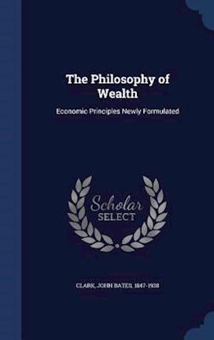The Philosophy of Wealth af John Bates 1847-1938 Clark
