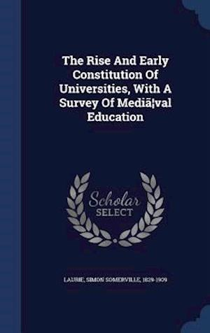 The Rise and Early Constitution of Universities, with a Survey of Media Val Education af Simon Somerville 1829-1909 Laurie