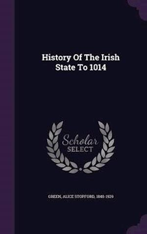 History of the Irish State to 1014 af Alice Stopford 1848-1929 Green