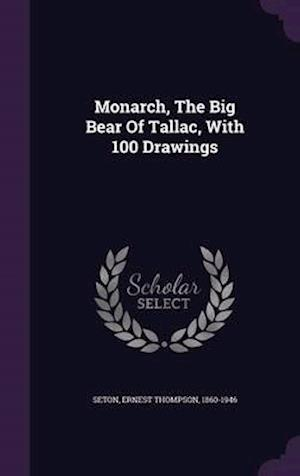 Monarch, the Big Bear of Tallac, with 100 Drawings af Ernest Thompson 1860-1946 Seton