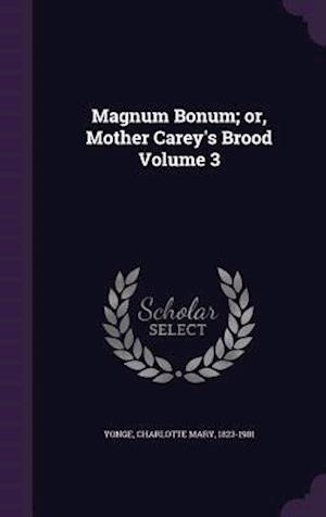 Magnum Bonum; Or, Mother Carey's Brood Volume 3 af Charlotte Mary 1823-1901 Yonge