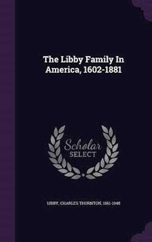 The Libby Family in America, 1602-1881 af Charles Thornton 1861-1948 Libby