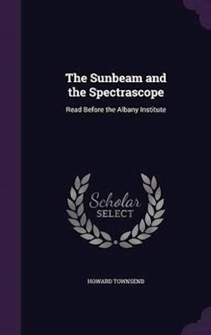The Sunbeam and the Spectrascope af Howard Townsend