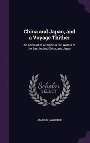 China and Japan, and a Voyage Thither af James B Lawrence