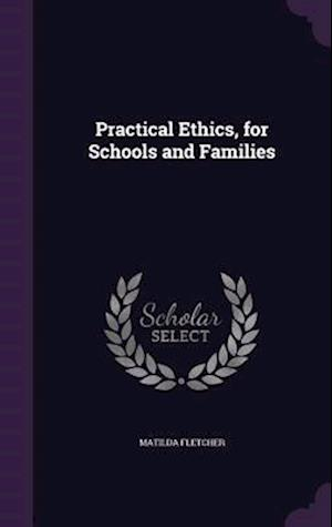Practical Ethics, for Schools and Families af Matilda Fletcher