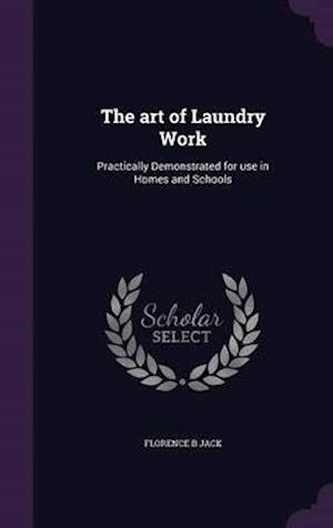 The Art of Laundry Work af Florence B Jack