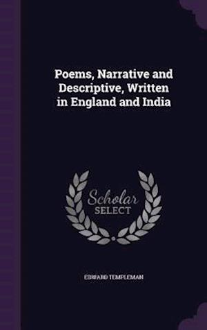 Poems, Narrative and Descriptive, Written in England and India af Edward Templeman