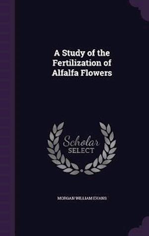 A Study of the Fertilization of Alfalfa Flowers af Morgan William Evans