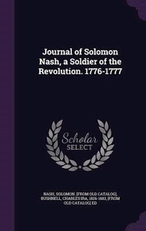 Journal of Solomon Nash, a Soldier of the Revolution. 1776-1777 af Solomon Nash