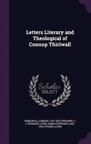 Letters Literary and Theological of Connop Thirlwall af J. J. Stewart 1823-1904 Perowne, Connop Thirlwall, Louis Stokes