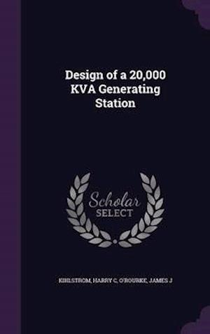 Design of a 20,000 Kva Generating Station af Harry C. Kihlstrom, James J. O'Rourke