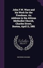 John F.W. Ware and His Work for the Freedmen. an Address in the African Methodist Church, Charles Street, Boston, April 11, 1881 af William E. Matthews