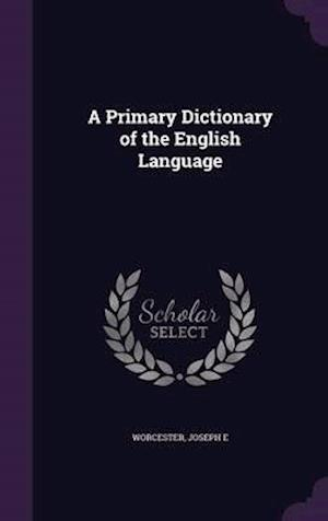 A Primary Dictionary of the English Language af Joseph E. Worcester