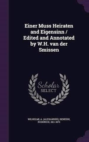 Einer Muss Heiraten and Eigensinn / Edited and Annotated by W.H. Van Der Smissen af Roderich Benedix, A. Wilhelmi