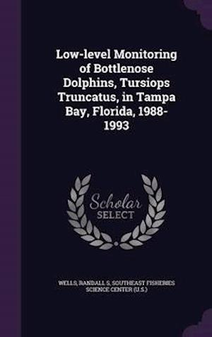 Low-Level Monitoring of Bottlenose Dolphins, Tursiops Truncatus, in Tampa Bay, Florida, 1988-1993 af Randall S. Wells