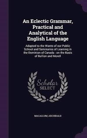 An  Eclectic Grammar, Practical and Analytical of the English Language af Archibald Macallum
