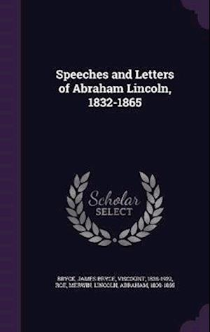 Speeches and Letters of Abraham Lincoln, 1832-1865 af Abraham Lincoln, Merwin Roe, James Bryce Bryce