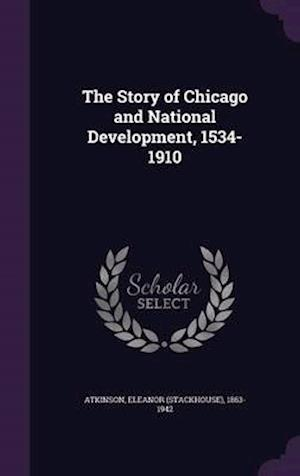 The Story of Chicago and National Development, 1534-1910 af Eleanor 1863-1942 Atkinson