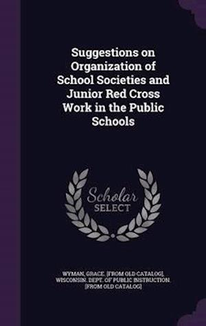 Suggestions on Organization of School Societies and Junior Red Cross Work in the Public Schools af Grace Wyman