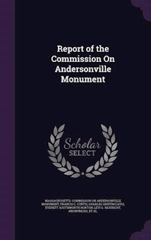 Report of the Commission on Andersonville Monument af Francis C. Curtis, Charles Griffin Davis