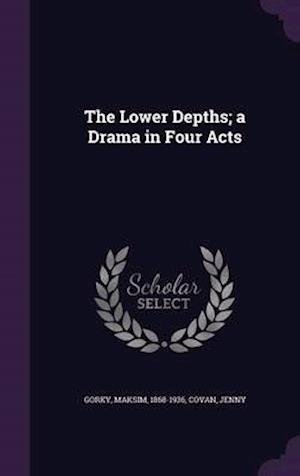 The Lower Depths; A Drama in Four Acts af Maksim Gorky, Jenny Covan