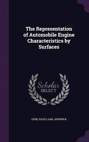 The Representation of Automobile Engine Characteristics by Surfaces af Ellis C. Cook, Arthur N. Gail