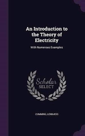 An Introduction to the Theory of Electricity af Lennaeus Cumming