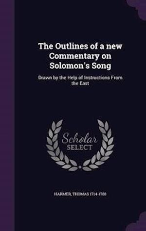 The Outlines of a New Commentary on Solomon's Song af Thomas 1714-1788 Harmer