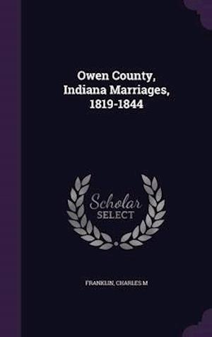 Owen County, Indiana Marriages, 1819-1844 af Charles M. Franklin