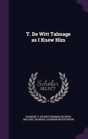 T. de Witt Talmage as I Knew Him af T. De Witt 1832-1902 Talmage, Eleanor McCutcheon Talmage
